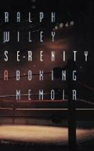 Serenity: A Boxing Memoir - Ralph Wiley - cover