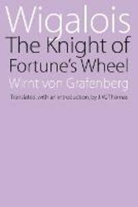 Wigalois: The Knight of Fortune's Wheel - Wirnt Von Grafenberg - cover