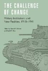 The Challenge of Change: Military Institutions and New Realities, 1918-1941 - cover