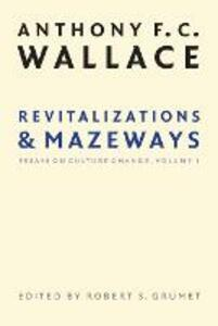 Revitalizations and Mazeways: Essays on Culture Change, Volume 1 - Anthony F. C. Wallace - cover