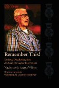 Remember This!: Dakota Decolonization and the Eli Taylor Narratives - Waziyatawin Angela Wilson - cover