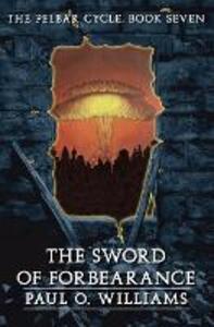 The Sword of Forbearance: The Pelbar Cycle, Book Seven - Paul O. Williams - cover