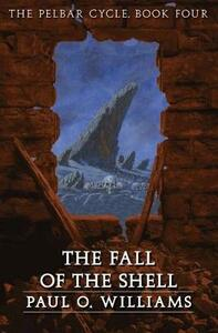 The Fall of the Shell: The Pelbar Cycle, Book Four - Paul O. Williams - cover