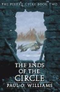 The Ends of the Circle: The Pelbar Cycle, Book Two - Paul O. Williams - cover