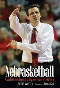 Nebrasketball: Coach Tim Miles and a Big Ten Team on the Rise - Scott Winter - cover