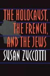 The Holocaust, the French, and the Jews - Susan Zuccotti - cover