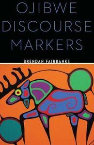 Ojibwe Discourse Markers - Brendan Fairbanks - cover