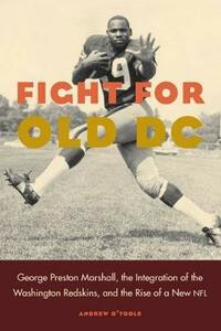 Fight for Old DC: George Preston Marshall, the Integration of the Washington Redskins, and the Rise of a New NFL - Andrew O'Toole - cover