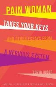 Pain Woman Takes Your Keys, and Other Essays from a Nervous System - Sonya Huber - cover