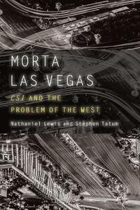 Morta Las Vegas: CSI and the Problem of the West - Nathaniel Lewis,Stephen Tatum - cover