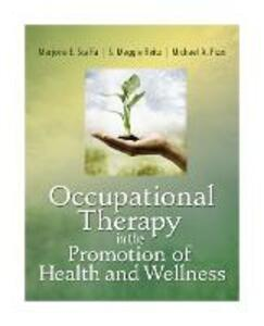 Occupational Therapy in the Promotion of Health and Wellness - Marjorie E. Scaffa,S. Maggie Reitz,Michael A. Pizzi - cover
