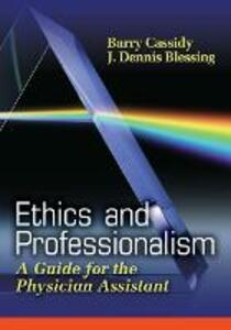 Ethics Fro P{Hysician Assistants - Barry A. Cassidy,J. Dennis Blessing - cover