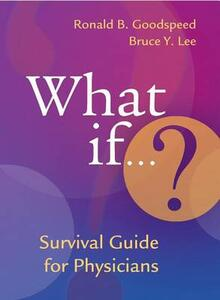 What If...?: Survival Guide for Physicians - Ronald B. Goodspeed,Bruce Y. Lee - cover