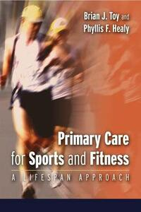 Primary Care for Sports and Fitness: A Lifespan Approach - Brian J Toy,Phyllis F. Healy - cover