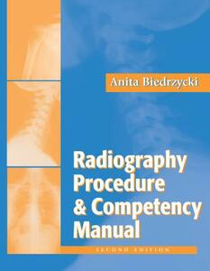 The Radiography Procedure and Competency Manual, 2nd Edition - Anita Biedrzycki - cover