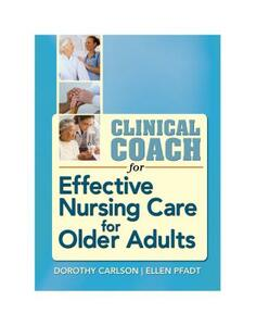 Clinical Coach for Effective Nursing Care for Older Adults - Dorothy Carlson,Ellen Pfadt - cover