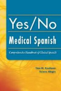 Yes/No Medical Spanish: Comprehensive Handbook of Clinical Spanish - Tina Kaufman,Ticiano Alegre - cover
