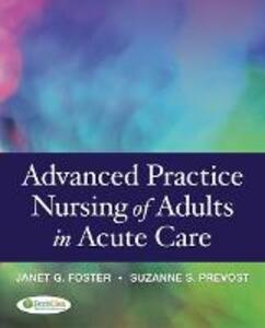 Advanced Practice Nursing of Adults in Acute Care 1e - Janet G. Whetstone Foster,Suzanne S. Prevost - cover