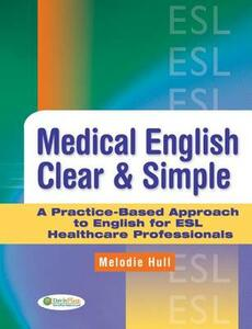 Medical English Clear and Simple: A Practice-based Approach to English for ESL Healthcare Professionals - Melodie Hull - cover
