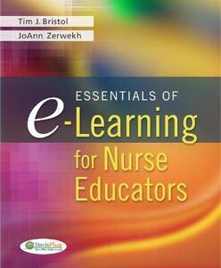 Essentials of E-Learning for Nurse Educators - Timothy J. Bristol,JoAnn Zerwekh - cover