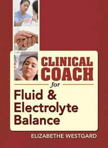 Clinical Coach for Fluid & Electrolyte Balance - Elizabethe Westgard - cover