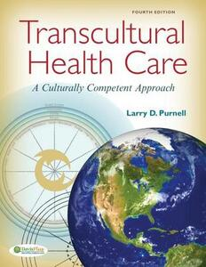 Transcultural Health Care 4e a Culturally Competent Approach - Larry D. Purnell - cover