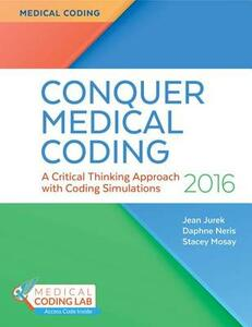 Conquer Medical Coding 2016: A Critical Thinking Approach with Coding Simulations - Jean H Jurek,Stacey Mosay,Daphne Neris - cover