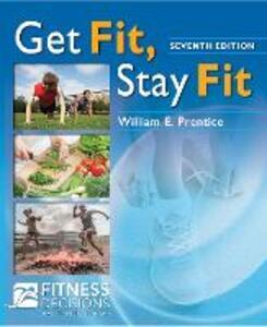 Get Fit, Stay Fit + Fitnessdecisions.Com, 7e - William Prentice - cover