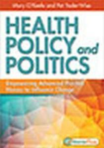 Health Policy and Politics: Empowering Advanced Practice Nurses to Influence Change - Mary Eleanore O'Keefe,Pat Yoder-Wise - cover