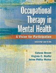 Occupational Therapy in Mental Health: A Vision for Participation - Catana Brown,Virginia C. Stoffel,Jaime Munoz - cover