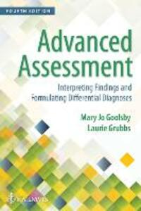 Advanced Assessment: Interpreting Findings and Formulating Differential Diagnoses - Mary Jo Goolsby,Laurie Grubbs - cover