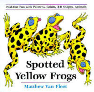 Spotted Yellow Frogs: Fold-out Fun with Patterns, Colors, 3-D Shapes, and Animals - Matthew Van Fleet - cover