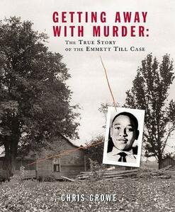 Getting Away With Murder: The True Story of the Emmett Till Case - Chris Crowe - cover