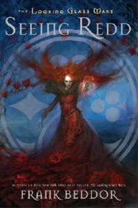 Seeing Redd: The Looking Glass Wars, Book Two - Frank Beddor - cover
