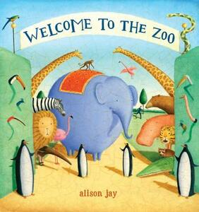 Welcome to the Zoo - Alison Jay - cover