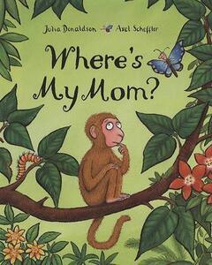 Where's My Mom? - Julia Donaldson - cover