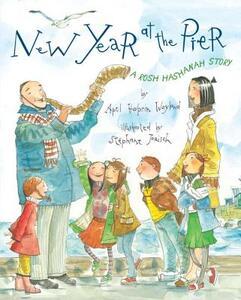 New Year at the Pier: A Rosh Hashanah Story - April Halprin Wayland - cover