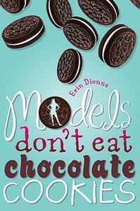 Models Don't Eat Chocolate Cookies - Erin Dionne - cover