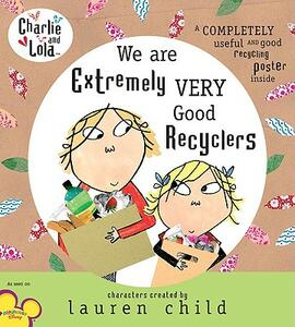Charlie and Lola: We Are Extremely Very Good Recyclers - Lauren Child - cover