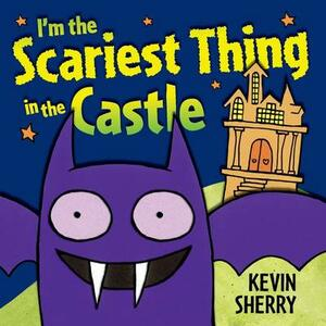 I'm the Scariest Thing in the Castle - Kevin Sherry - cover