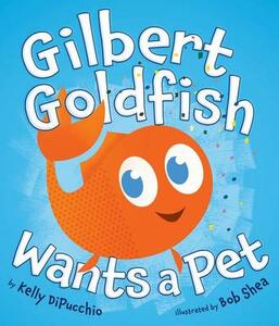 Gilbert Goldfish Wants a Pet - Kelly Dipucchio - cover