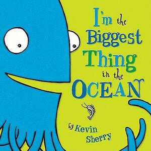 I'm the Biggest Thing in the Ocean! - Kevin Sherry - cover