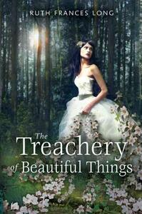 Treachery of Beautiful Things - Ruth Frances Long - cover