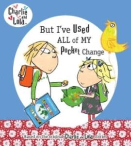 But I've Used All of My Pocket Change - Lauren Child - cover