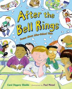After the Bell Rings: Poems about After-School Time - Carol Diggory Shields - cover