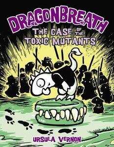 Dragonbreath #9: The Case of the Toxic Mutants - Ursula Vernon - cover