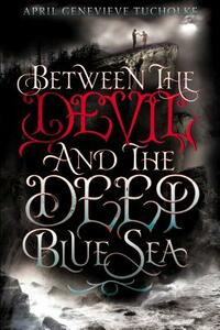Between the Devil and the Deep Blue Sea - April Genevieve Tucholke - cover