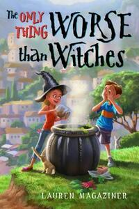 The Only Thing Worse Than Witches - Lauren Magaziner - cover