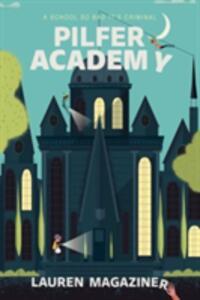 Pilfer Academy: A School So Bad It's Criminal - Lauren Magaziner - cover