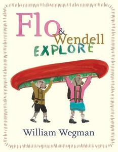 Flo & Wendell Explore - William Wegman - cover